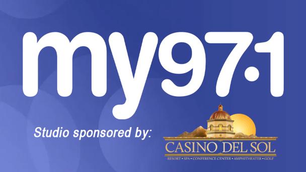 My 97.1 Studio Sponsored By Casino Del Sol - Listen Now!