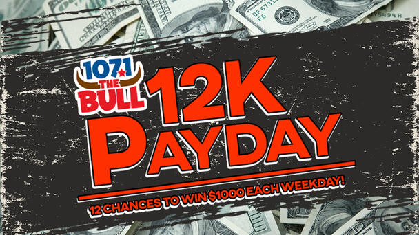 12K PayDay on 107.1 The Bull