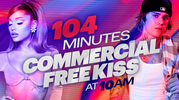 104 Minutes Commercial Free KISS weekdays at 10am!