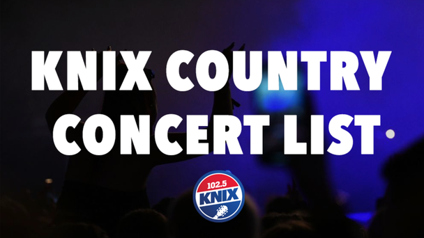 See Full List Of KNIX Country Concerts Here: