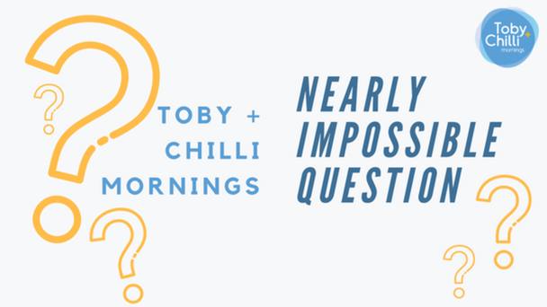 Play along with Toby + Chilli's Nearly Impossible Question at 6:30A every weekday morning!