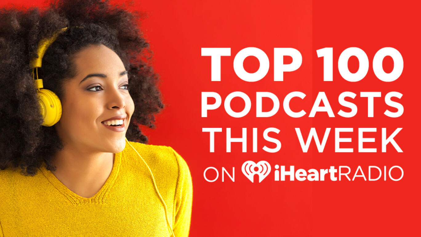 Listen To The Most Popular Podcasts On iHeartRadio!