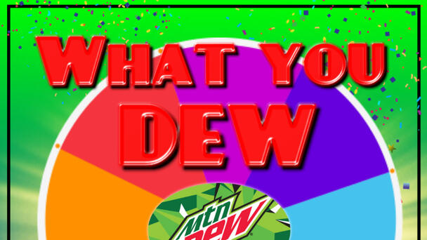Mountain Dew's What you DEW for lunch!