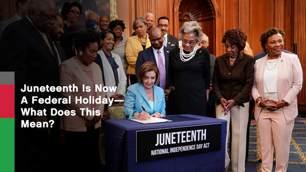 Juneteenth Is Now A Federal Holiday — What Does This Mean?