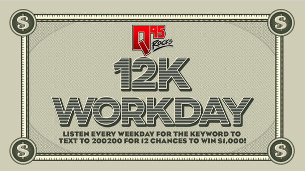 Listen weekdays for the keyword for your chance to win $1,000 up to 12 times a day!