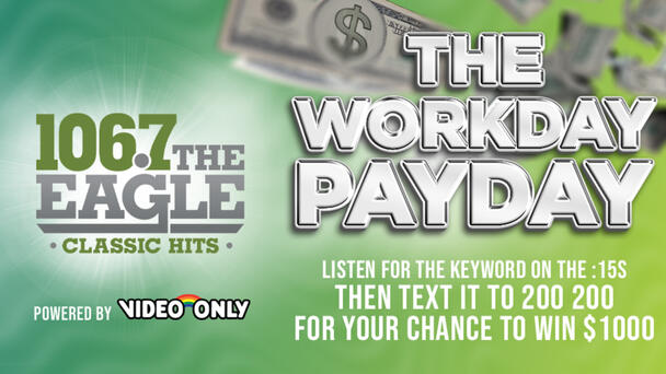 WIN $1000 IN THE EAGLE'S WORKDAY PAYDAY