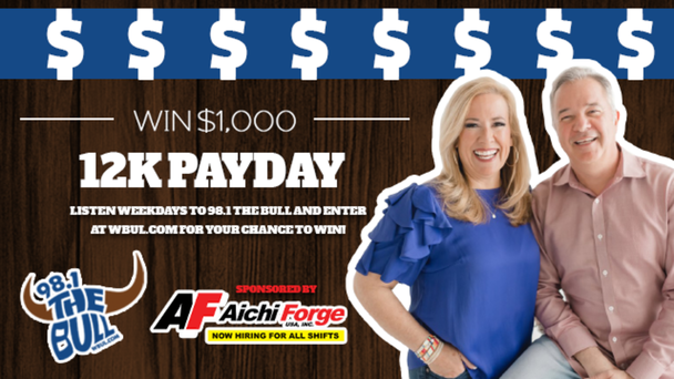 Listen to 98.1 The Bull weekdays for your chance to win $1,000 each day with the 12k Payday