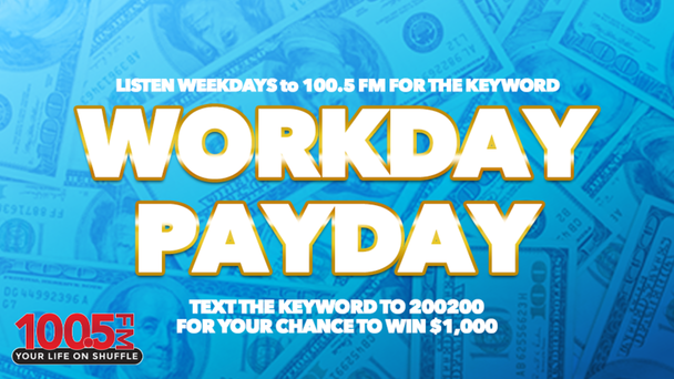Listen for the keyword for your chance to win your Workday Payday!