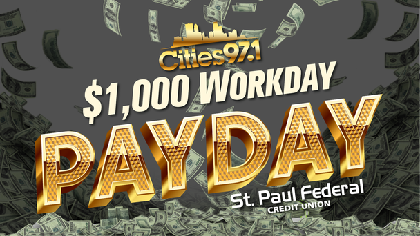 Win the One Thousand Dollar Payday on Cities 97.1 presented by St. Paul Federal Credit Union!
