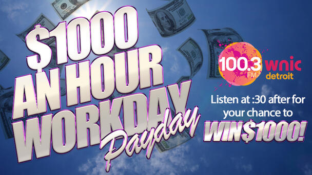 $1000 An Hour Workday Payday on 100.3 WNIC