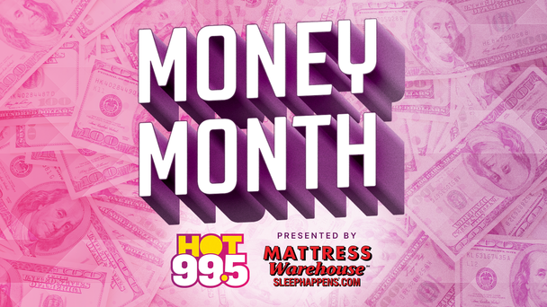 Money Month on HOT 99.5 - Listen to Win $1,000!