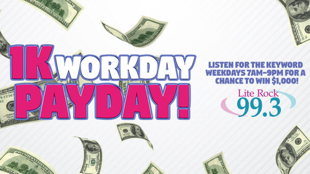 1K Workday Payday! Listen for the keyword weekdays 7am-9pm for a chance to WIN $1,000!