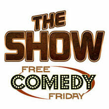 The Show's Free Comedy Friday