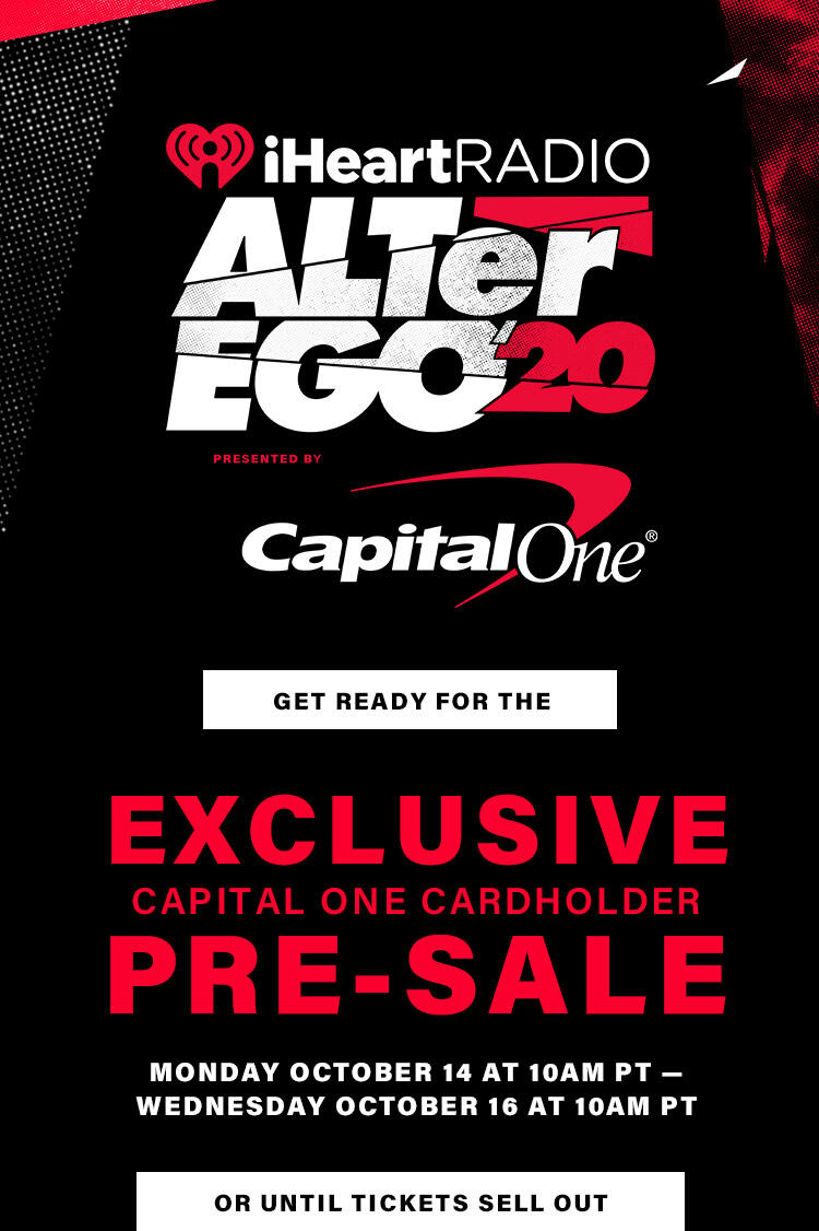 Get Ready For The Exclusive Capital One Cardholder Pre-Sale For Our iHeartRadio ALTer EGO