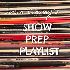 Simon Conway's Show Prep Playlist
