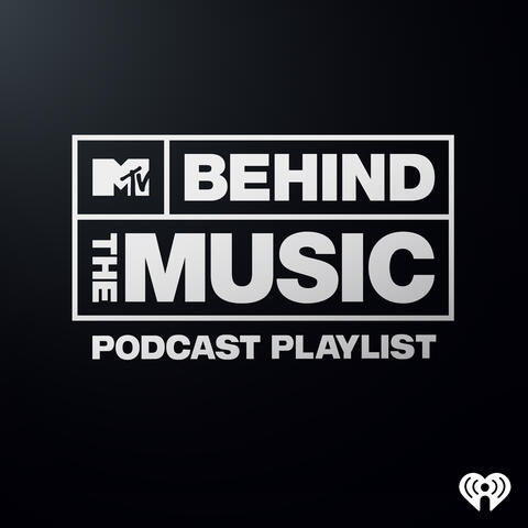 MTV Behind The Music Podcast Playlist
