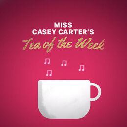 Miss Casey Carter's Tea of the Week