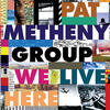 Here to Stay - Pat Metheny Group