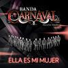 Ella Es Mi Mujer - Banda Carnaval