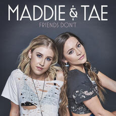 Friends Don't - Maddie & Tae