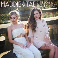 Die From A Broken Heart - Maddie & Tae