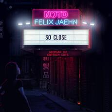 So Close - NOTD, Felix Jaehn, Captain Cuts & Georgia Ku