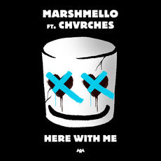 Here With Me - Marshmello & CHVRCHES