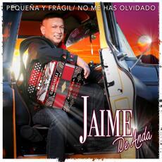 Pequeña y Frágil / No Me Has Olvidado - Jaime de Anda