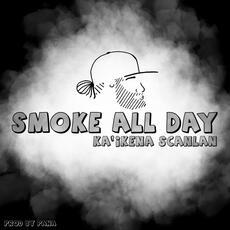 Smoke All Day - Ka'ikena Scanlan