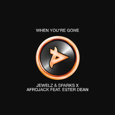 When You're Gone - Jewelz & Sparks x Afrojack feat. Ester Dean