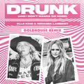 Drunk (And I Don't Wanna Go Home) [GOLDHOUSE Remix]