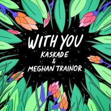 With You - Kaskade & Meghan Trainor