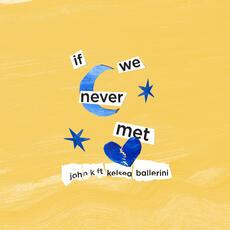 if we never met - John K feat. Kelsea Ballerini