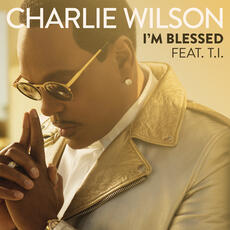 I'm Blessed - Charlie Wilson feat. T.I.