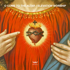 O Come to the Altar (Radio Version) - Elevation Worship