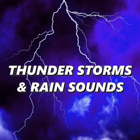 Thunder Storms & Rain Sounds