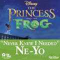 """Never Knew I Needed [From """"The Princess and the Frog""""/Soundtrack Version]"""