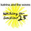 Walking On Sunshine (25th Anniversary) [2010 Remastered Version] - Katrina & the Waves