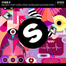 We Got That Cool (feat. Afrojack & Icona Pop) - Yves V