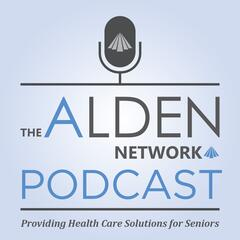 The Alden Network Podcast - Health Care Solutions for Seniors