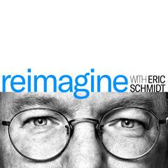 Reimagine with Eric Schmidt