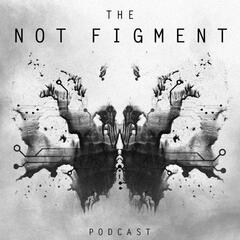 The Not Figment Podcast