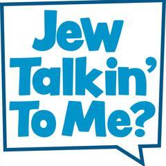 Jew Talkin' To Me?