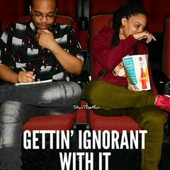 Getting Ignorant With It
