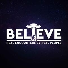 Listen to the Believe: Paranormal & UFO Radio Episode - 6