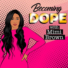 Becoming Dope w/ Mimi Brown
