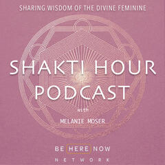Listen to the Shakti Hour with Melanie Moser Episode - Ep
