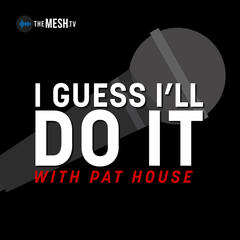 I Guess I'll Do It with Pat House