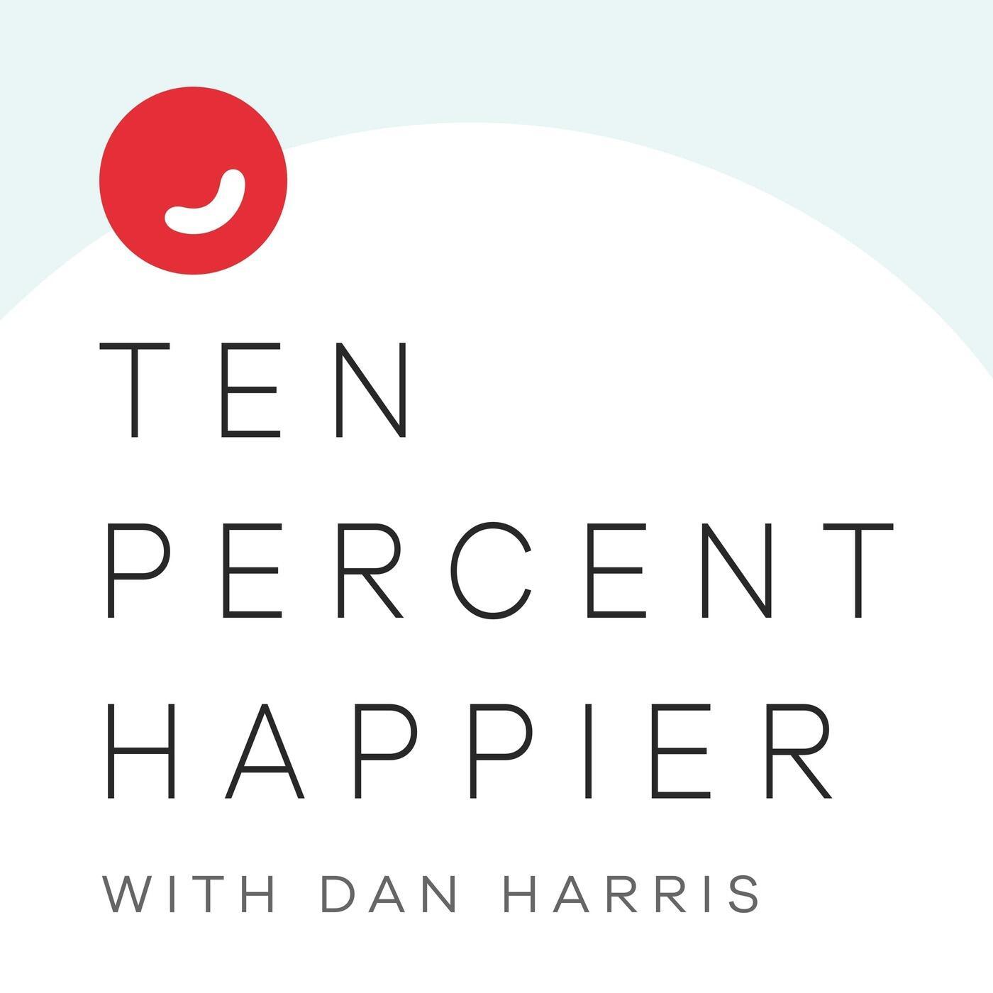 Listen to the Ten Percent Happier with Dan Harris Episode