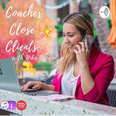 Listen to the Coaches Close Clients: High Ticket Sales & Marketing